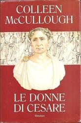 Le  donne di Cesare / Colleen McCullough ; traduzione di Piero Spinelli
