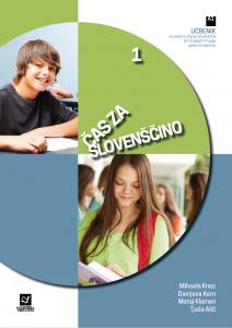 Čas za slovenščino 1. Učbenik za začetno učenje slovenščine kot drugega in tujega jezika za najstnike [Dva medija]