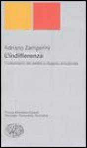 L' indifferenza : conformismo del sentire e dissenso emozionale / Adriano Zamperini