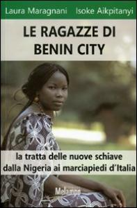 Le ragazze di Benin City : la tratta delle nuove schiave dalla Nigeria ai marciapiedi d'Italia / Laura Maragnani, Isoke Aikpitanyi