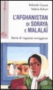 L' Afghanistan di Soraya e Malalai : storie di ragazze coraggiose / Rolande Causse, Valerie Rohart ; traduzione di Rossella Cirincione