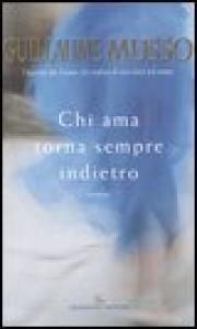 Chi ama torna sempre indietro / Guillaume Musso ; traduzione di Laura Serra