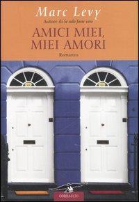 Amici miei, miei amori : romanzo / Marc Levy ; traduzione di Francesco Bruno