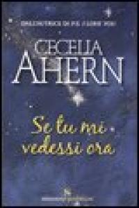Se tu mi vedessi ora / Cecelia Ahern