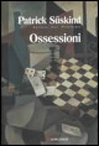 Ossessioni : tre racconti e una riflessione / Patrick Süskind ; traduzione di Laura Pignatti