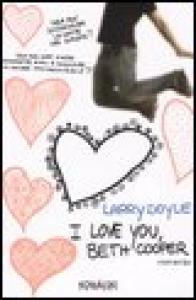 I love you, Beth Cooper / Larry Doyle ; traduzione di Elena Cantoni