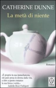 La metà di niente : romanzo / Catherine Dunne ; traduzione di Eva Kampmann