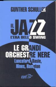 Il jazz : l'era dello swing : le grandi orchestre nere : Lunceford, Basie, Hines, Hampton / Gunther Schuller ; a cura di Marcello Piras