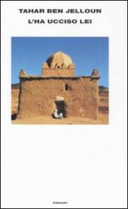 L'ha ucciso lei / Tahar Ben Jelloun ; traduzione di Maurizia Balmelli