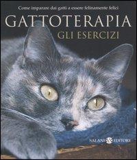 Gattoterapia : gli esercizi : come imparare dai gatti a essere felinamente felici / Igor Sibaldi, Laura De Tomasi, Serena Daniele ; immagini di Efrem Raimondi