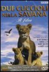 Due cuccioli nella savana : il film [videoregistrazione] / diretto da John Downer ; scritto e ideato da Simon Nye ; musiche di George Fenton