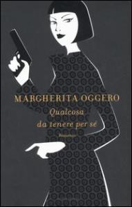 Qualcosa da tenere per sé / Margherita Oggero