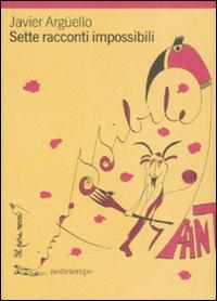 Sette racconti impossibili / Javier Arguello ; traduzione di Francesca Lazzarato