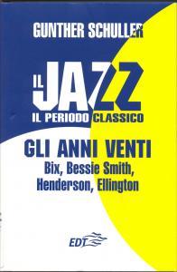 Il jazz : il periodo classico : gli anni venti : Bix, Bessie Smith, Henderson, Ellington / Gunther Schuller ; a cura di Marcello Piras