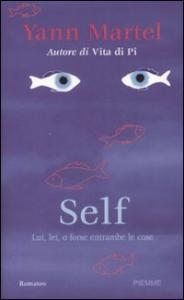Self : lui, lei, o forse entrambe le cose / Yann Martel ; traduzione di Anna Rusconi