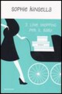 I love shopping per il baby / Sophie Kinsella ; traduzione di Adriana Colombo e Paola Frezza Pavese