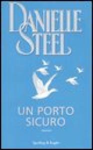 Un porto sicuro / Danielle Steel ; traduzione di Grazia Maria Griffini