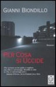 Per cosa si uccide : romanzo / Gianni Biondillo