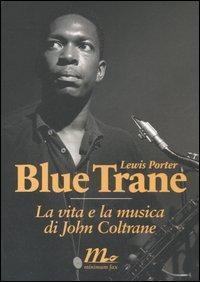 Blue Trane : la vita e la musica di John Coltrane / Lewis Porter ; traduzione di Adelaide Cioni