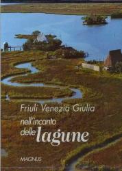 Friuli Venezia Giulia, nell'incanto delle lagune
