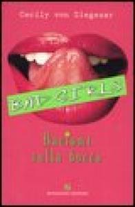 Bad Girls : baciami sulla bocca / Cecily von Ziegesar ; traduzione di Eleonora Capelli