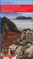 Viaggiare nella storia dall'Adriatico al Passo di Monte Croce Carnico. Guida ai luoghi e ai percorsi della Grande Guerra in Friuli Venezia Giulia