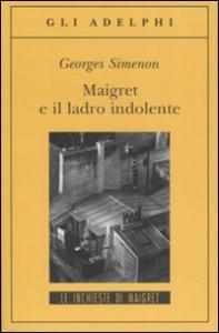 Maigret e il ladro indolente / Georges Simenon ; traduzione di Andrea Forti
