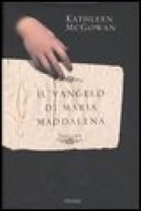 Il vangelo di Maria Maddalena / Kathleen McGowan