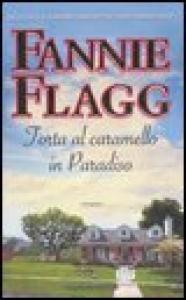 Torta al caramello in Paradiso / Fannie Flagg ; traduzione di Olivia Crosio