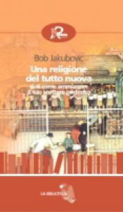 Una religione del tutto nuova / Bob Jakubovic ; traduzione di Simone Garzella