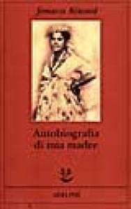 Autobiografia di mia madre / Jamaica Kincaid ; traduzione di David Mezzacapa