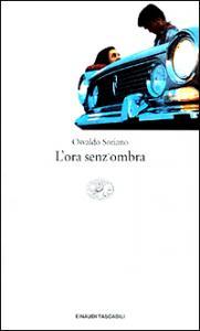 L' ora senz'ombra / Osvaldo Soriano ; traduzione di Glauco Felici