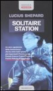 Solitaire station = Bernacle Bill, the Spacer : romanzo / Lucius Shepard