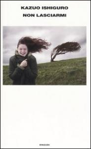 Non lasciarmi / Kazuo Ishiguro ; traduzione di Paola Novarese