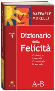 Dizionario della felicità / Raffaele Morelli