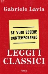 Se vuoi essere contemporaneo leggi i classici